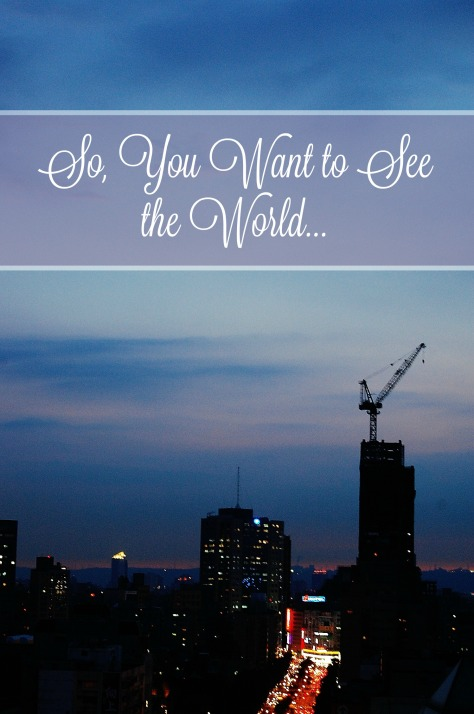 Want to See the World
