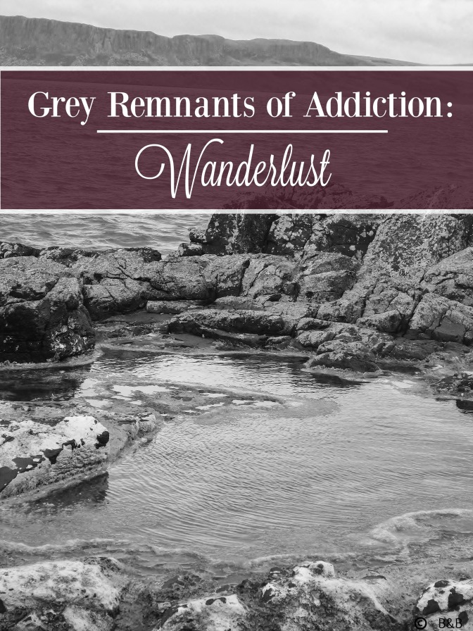Grey Remnants of Addiction: Wanderlust